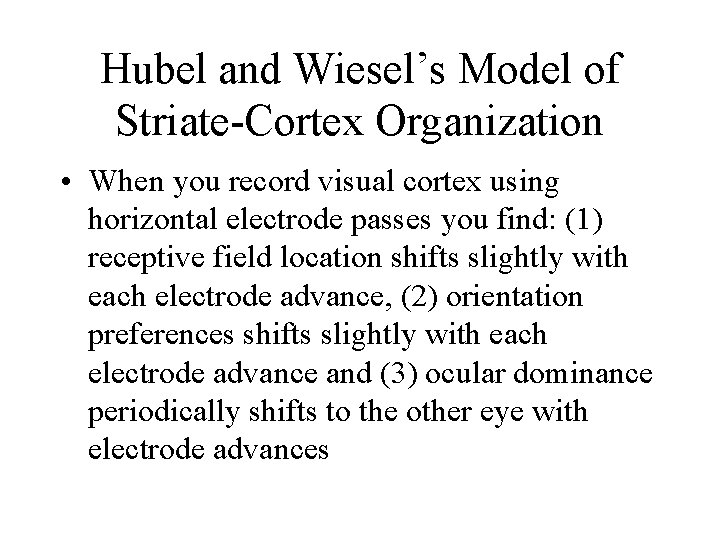 Hubel and Wiesel's Model of Striate-Cortex Organization • When you record visual cortex using