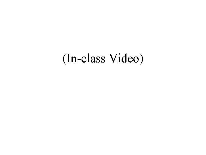 (In-class Video)