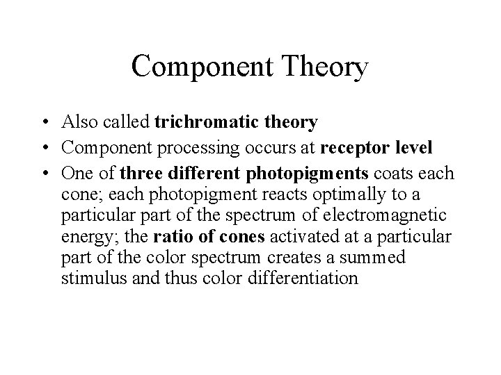 Component Theory • Also called trichromatic theory • Component processing occurs at receptor level