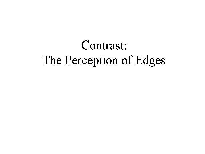 Contrast: The Perception of Edges