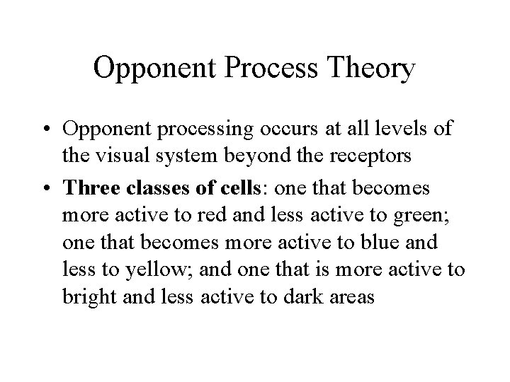 Opponent Process Theory • Opponent processing occurs at all levels of the visual system