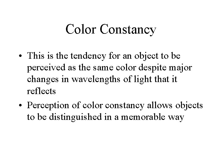 Color Constancy • This is the tendency for an object to be perceived as