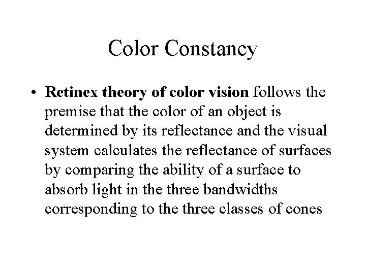 Color Constancy • Retinex theory of color vision follows the premise that the color