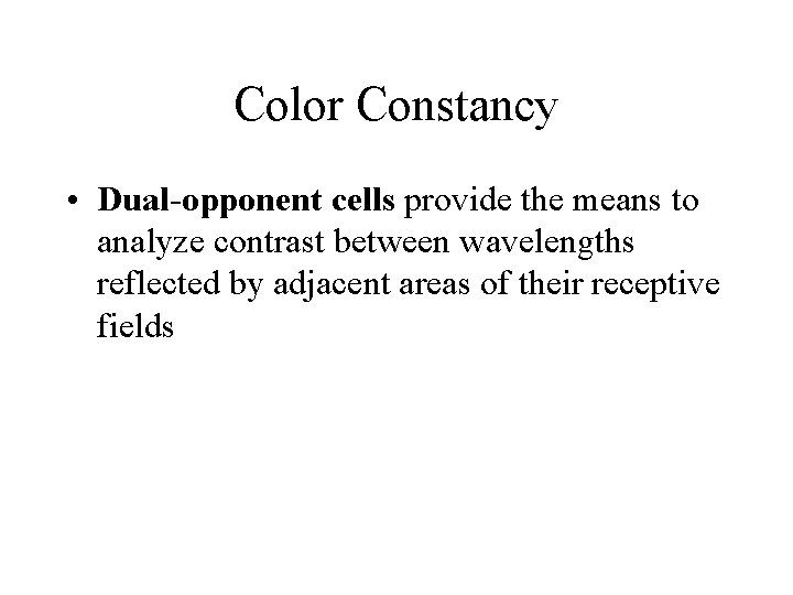 Color Constancy • Dual-opponent cells provide the means to analyze contrast between wavelengths reflected
