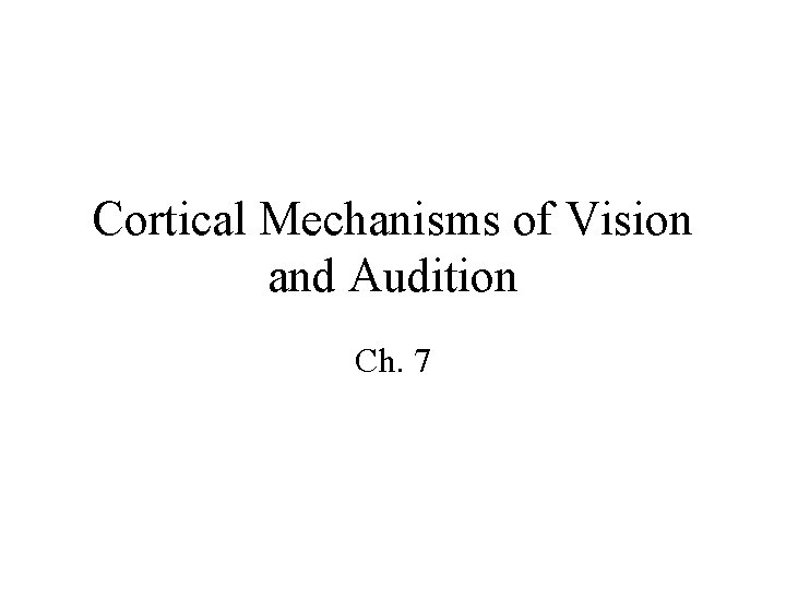 Cortical Mechanisms of Vision and Audition Ch. 7