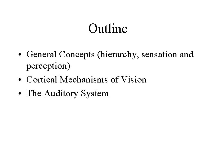 Outline • General Concepts (hierarchy, sensation and perception) • Cortical Mechanisms of Vision •