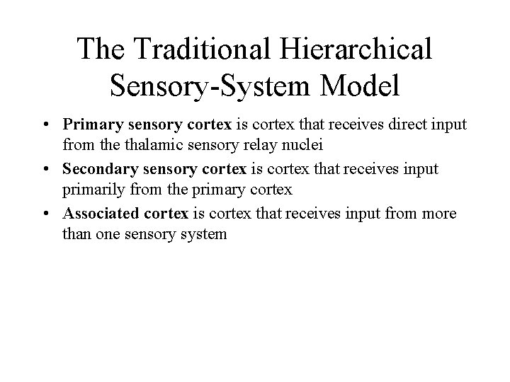 The Traditional Hierarchical Sensory-System Model • Primary sensory cortex is cortex that receives direct