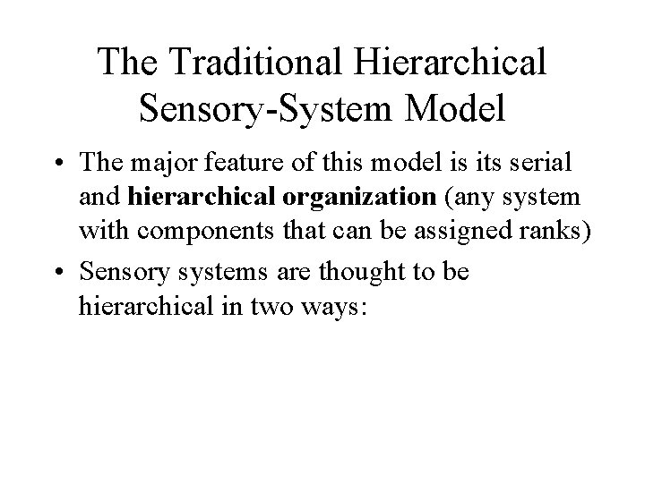 The Traditional Hierarchical Sensory-System Model • The major feature of this model is its