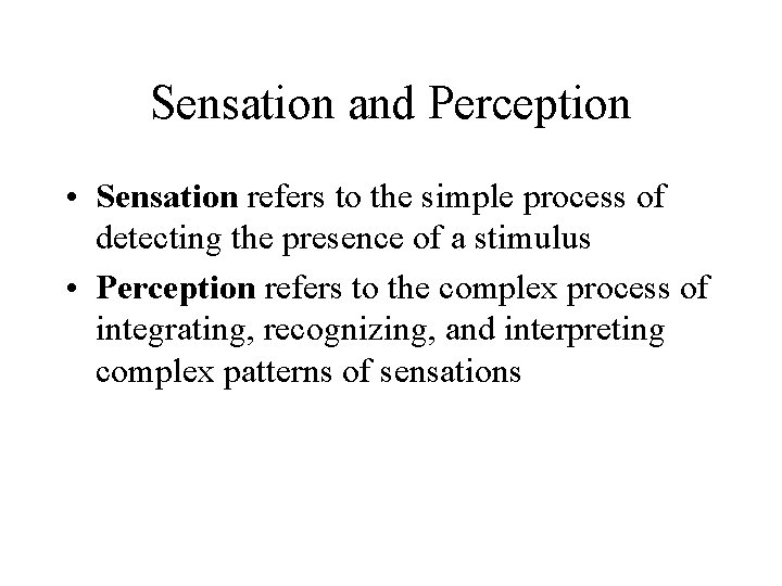 Sensation and Perception • Sensation refers to the simple process of detecting the presence