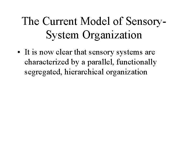 The Current Model of Sensory. System Organization • It is now clear that sensory