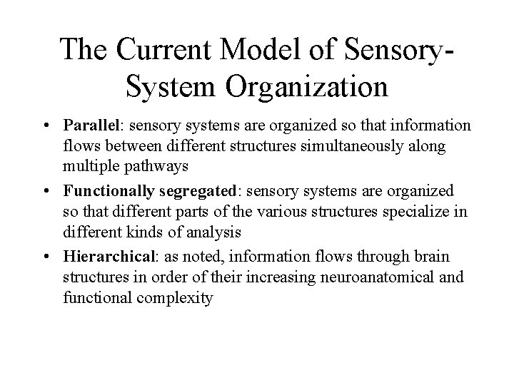 The Current Model of Sensory. System Organization • Parallel: sensory systems are organized so