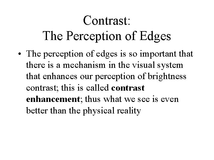 Contrast: The Perception of Edges • The perception of edges is so important that
