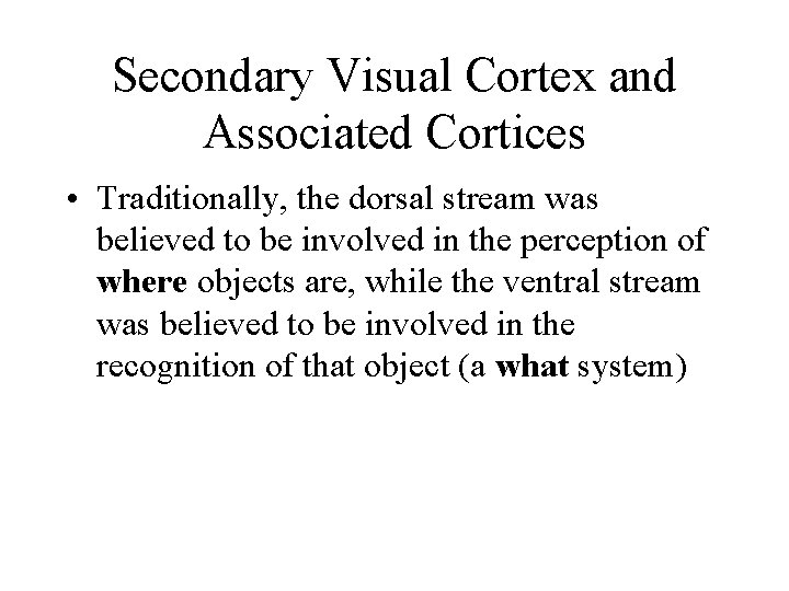 Secondary Visual Cortex and Associated Cortices • Traditionally, the dorsal stream was believed to