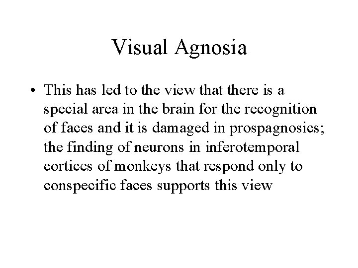 Visual Agnosia • This has led to the view that there is a special