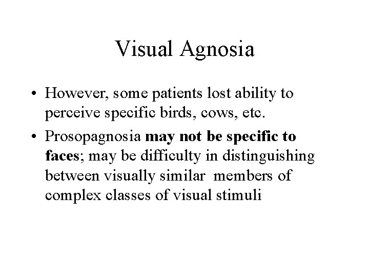 Visual Agnosia • However, some patients lost ability to perceive specific birds, cows, etc.