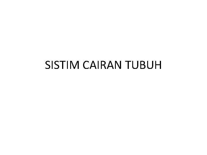 SISTIM CAIRAN TUBUH