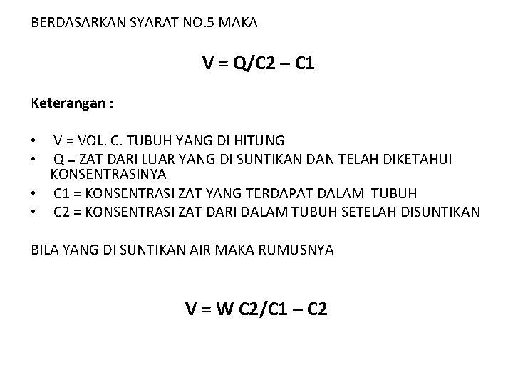 BERDASARKAN SYARAT NO. 5 MAKA V = Q/C 2 – C 1 Keterangan :