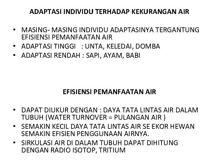 ADAPTASI INDIVIDU TERHADAP KEKURANGAN AIR • MASING- MASING INDIVIDU ADAPTASINYA TERGANTUNG EFISIENSI PEMANFAATAN AIR
