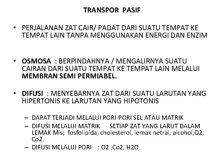 TRANSPOR PASIF • PERJALANAN ZAT CAIR/ PADAT DARI SUATU TEMPAT KE TEMPAT LAIN TANPA