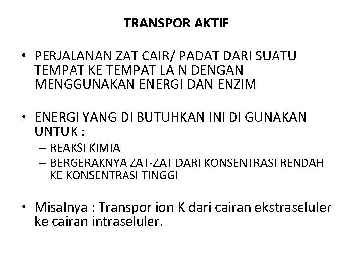 TRANSPOR AKTIF • PERJALANAN ZAT CAIR/ PADAT DARI SUATU TEMPAT KE TEMPAT LAIN DENGAN