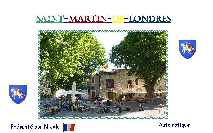 SAINT-MARTIN-DE-LONDRES Présenté par Nicole Automatique