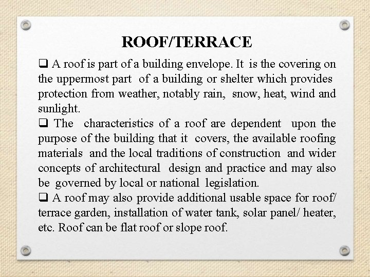 ROOF/TERRACE q A roof is part of a building envelope. It is the covering