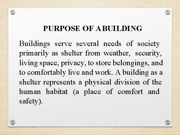 PURPOSE OF A BUILDING Buildings serve several needs of society primarily as shelter from