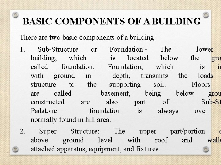 BASIC COMPONENTS OF A BUILDING There are two basic components of a building: 1.