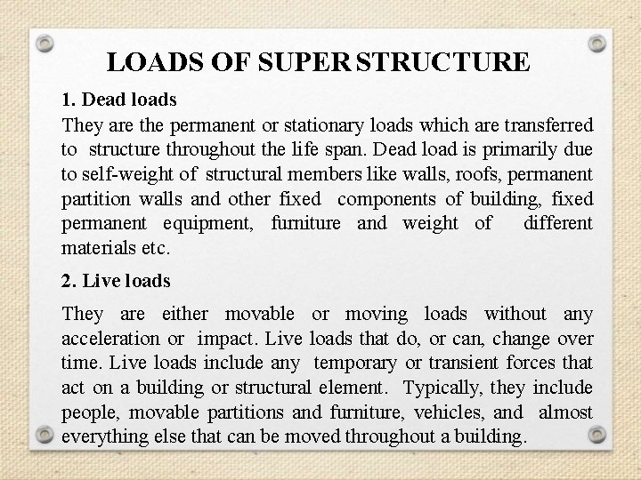 LOADS OF SUPER STRUCTURE 1. Dead loads They are the permanent or stationary loads