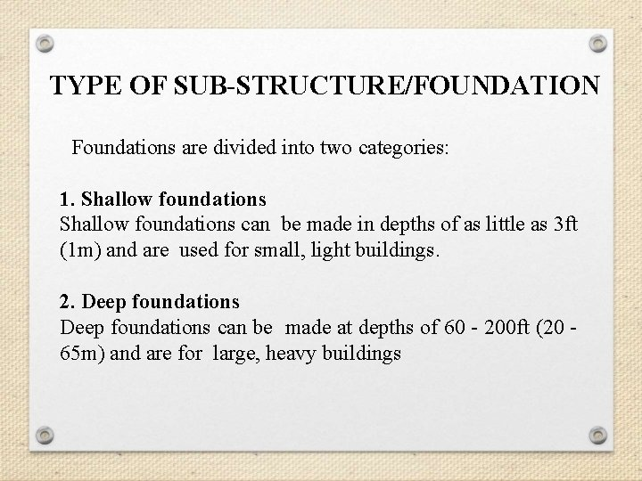 TYPE OF SUB-STRUCTURE/FOUNDATION Foundations are divided into two categories: 1. Shallow foundations can be