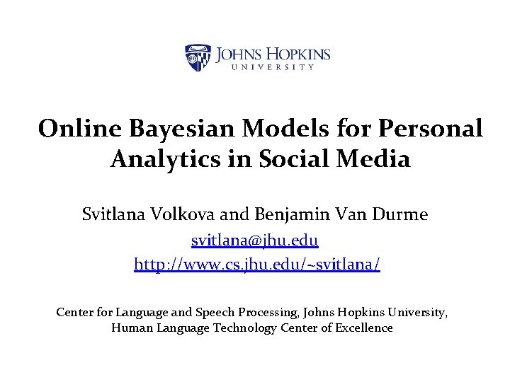 Online Bayesian Models for Personal Analytics in Social Media Svitlana Volkova and Benjamin Van