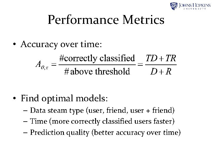 Performance Metrics • Accuracy over time: • Find optimal models: – Data steam type