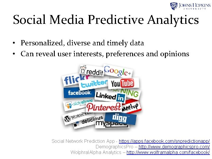 Social Media Predictive Analytics • Personalized, diverse and timely data • Can reveal user