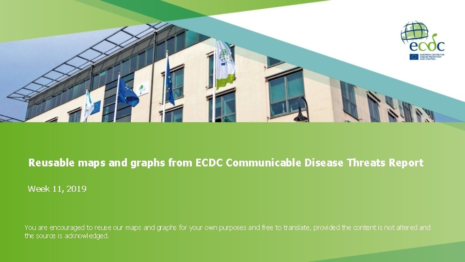 Reusable maps and graphs from ECDC Communicable Disease Threats Report Week 11, 2019 You
