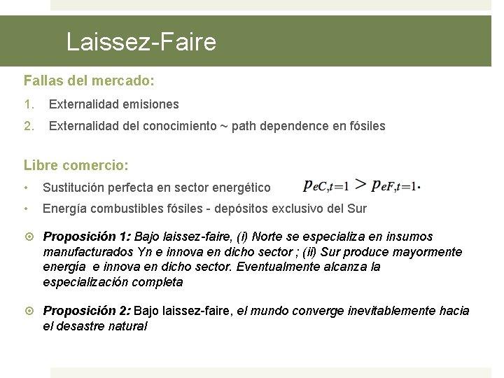 Laissez-Faire Fallas del mercado: 1. Externalidad emisiones 2. Externalidad del conocimiento ~ path dependence