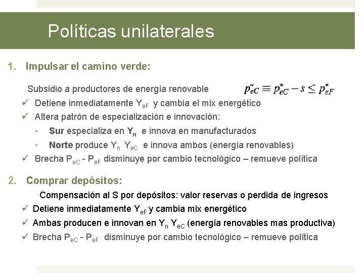 Políticas unilaterales 1. Impulsar el camino verde: Subsidio a productores de energía renovable ü