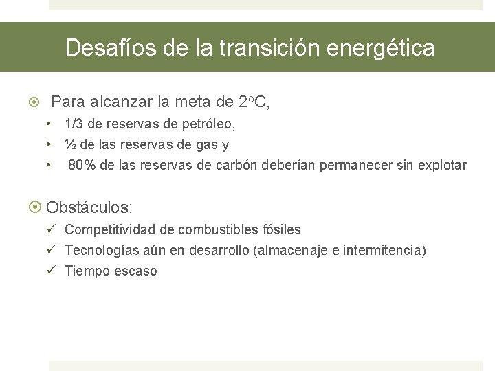 Desafíos de la transición energética Para alcanzar la meta de 2 o. C, •