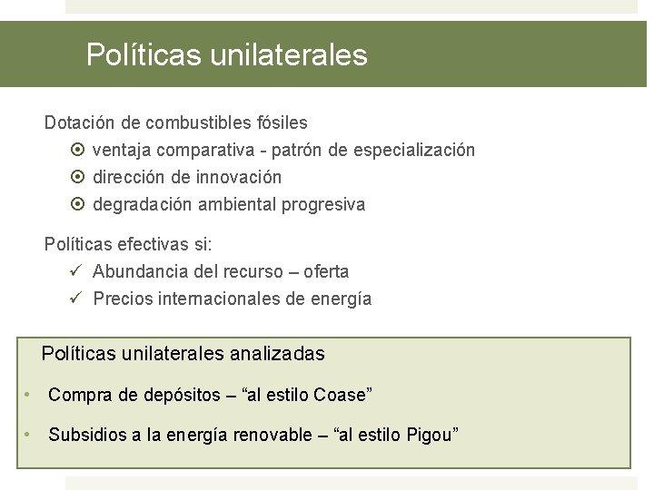 Políticas unilaterales Dotación de combustibles fósiles ventaja comparativa - patrón de especialización dirección de