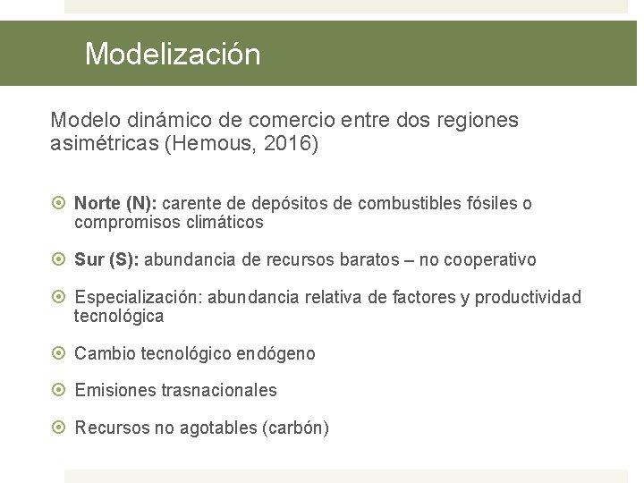 Modelización Modelo dinámico de comercio entre dos regiones asimétricas (Hemous, 2016) Norte (N): carente