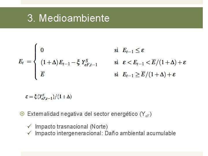 3. Medioambiente Externalidad negativa del sector energético (Ye. F) ü Impacto trasnacional (Norte) ü