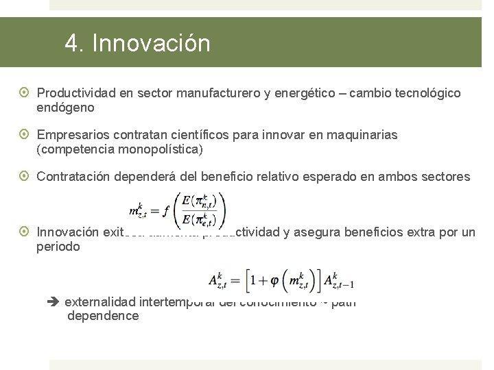 4. Innovación Productividad en sector manufacturero y energético – cambio tecnológico endógeno Empresarios contratan