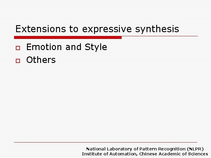 Extensions to expressive synthesis o o Emotion and Style Others National Laboratory of Pattern