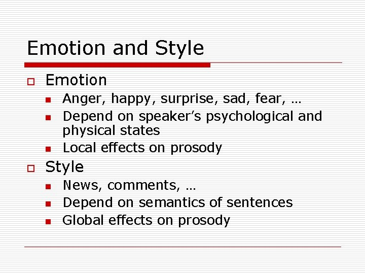 Emotion and Style o Emotion n o Anger, happy, surprise, sad, fear, … Depend