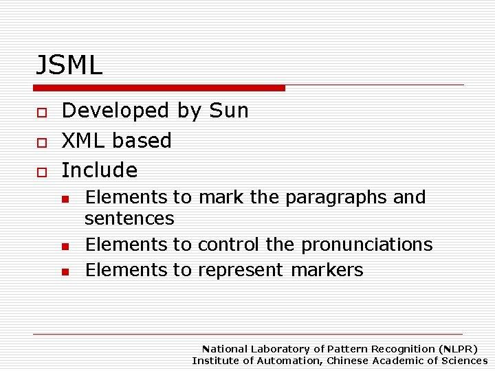 JSML o o o Developed by Sun XML based Include n n n Elements