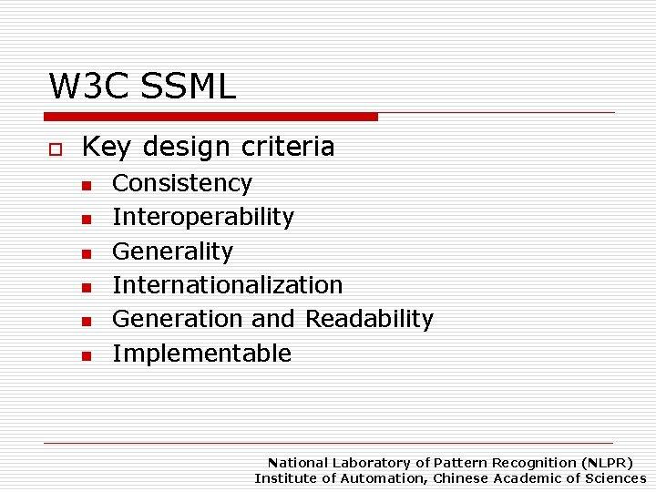 W 3 C SSML o Key design criteria n n n Consistency Interoperability Generality