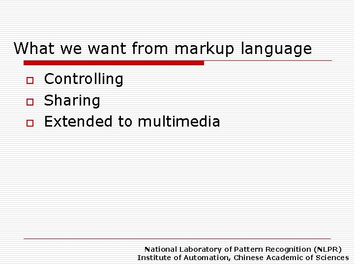 What we want from markup language o o o Controlling Sharing Extended to multimedia