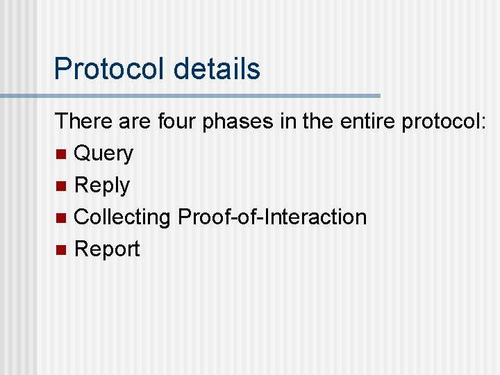 Protocol details There are four phases in the entire protocol: n Query n Reply