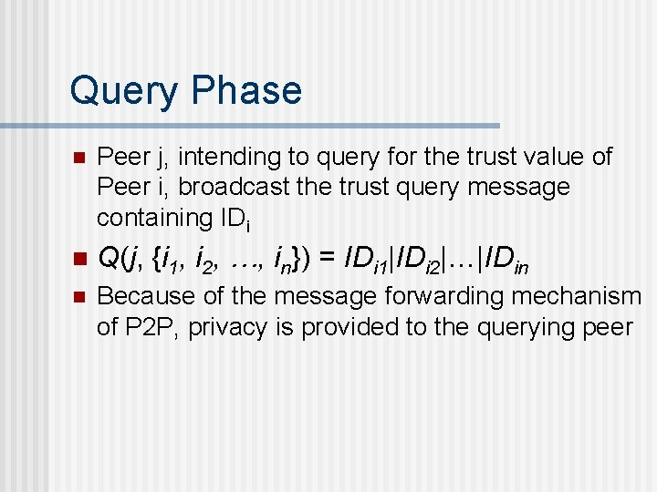 Query Phase n Peer j, intending to query for the trust value of Peer