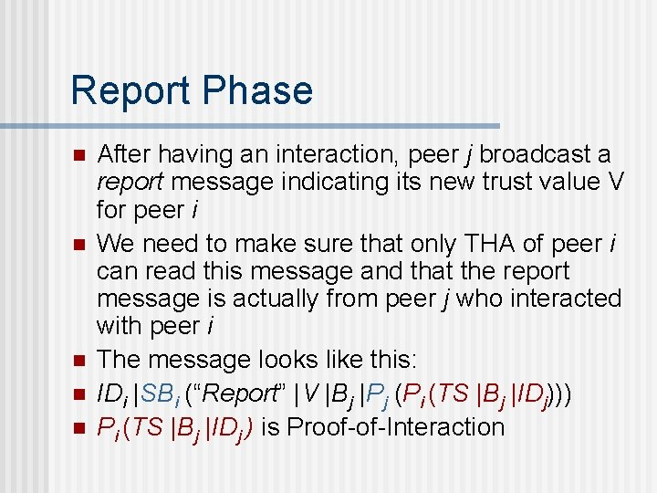 Report Phase n n n After having an interaction, peer j broadcast a report