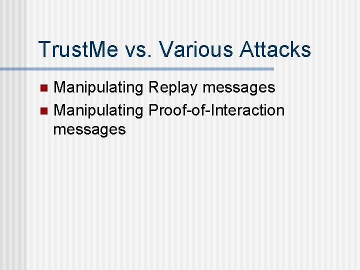 Trust. Me vs. Various Attacks Manipulating Replay messages n Manipulating Proof-of-Interaction messages n